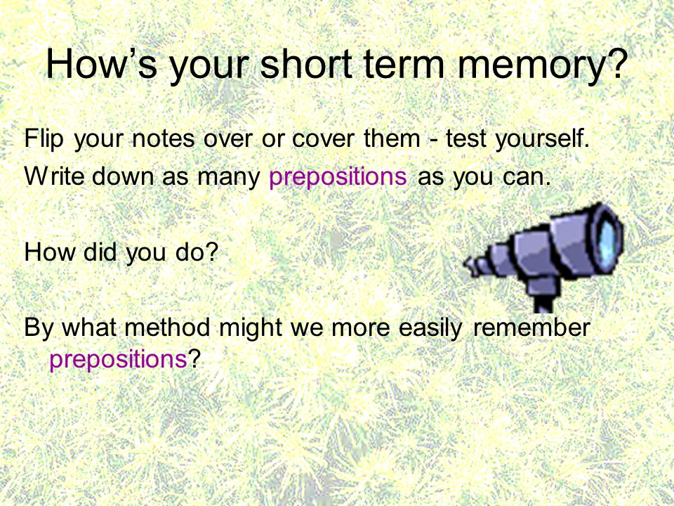 How's your short term memory