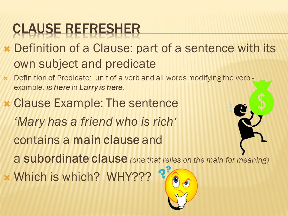 Clause Refresher Definition of a Clause: part of a sentence with its own subject and predicate.