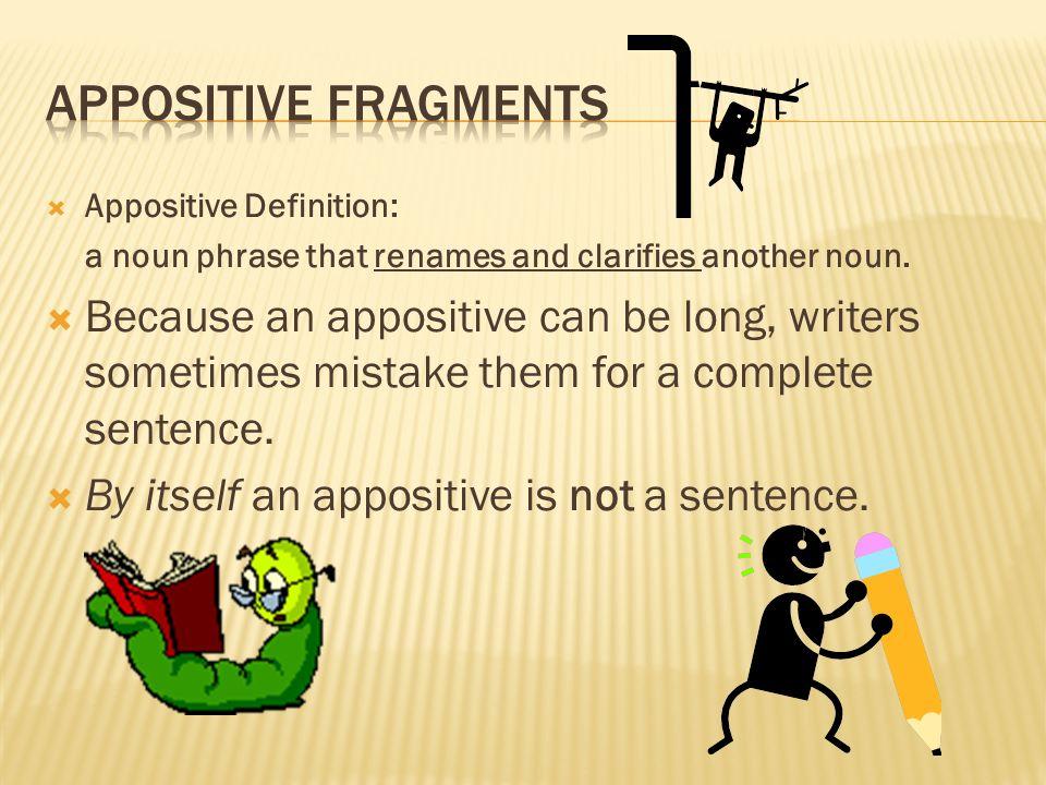Appositive FragmentsAppositive Definition: a noun phrase that renames and clarifies another noun.