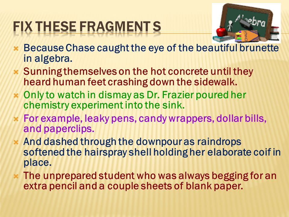 fix these fragment sBecause Chase caught the eye of the beautiful brunette in algebra.