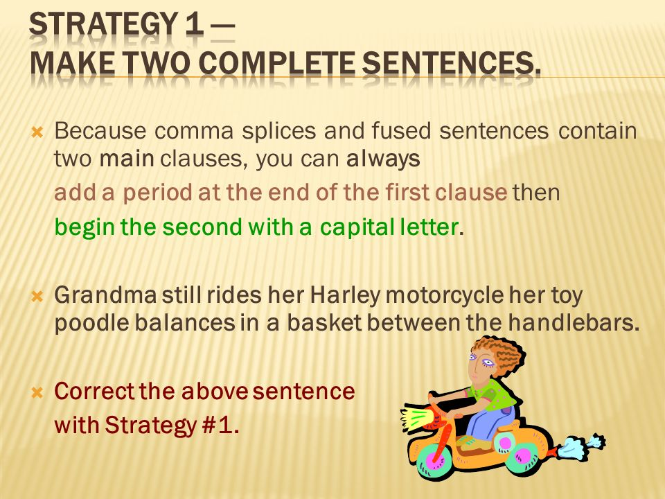 Strategy 1 — Make two complete sentences.
