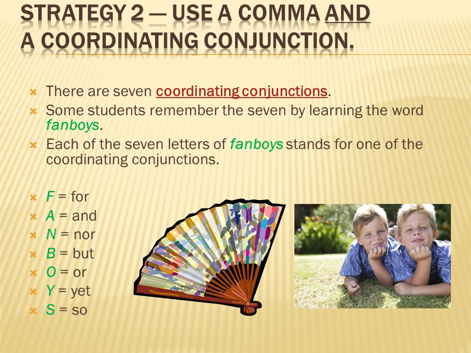 Strategy 2 — Use a comma and a coordinating conjunction.