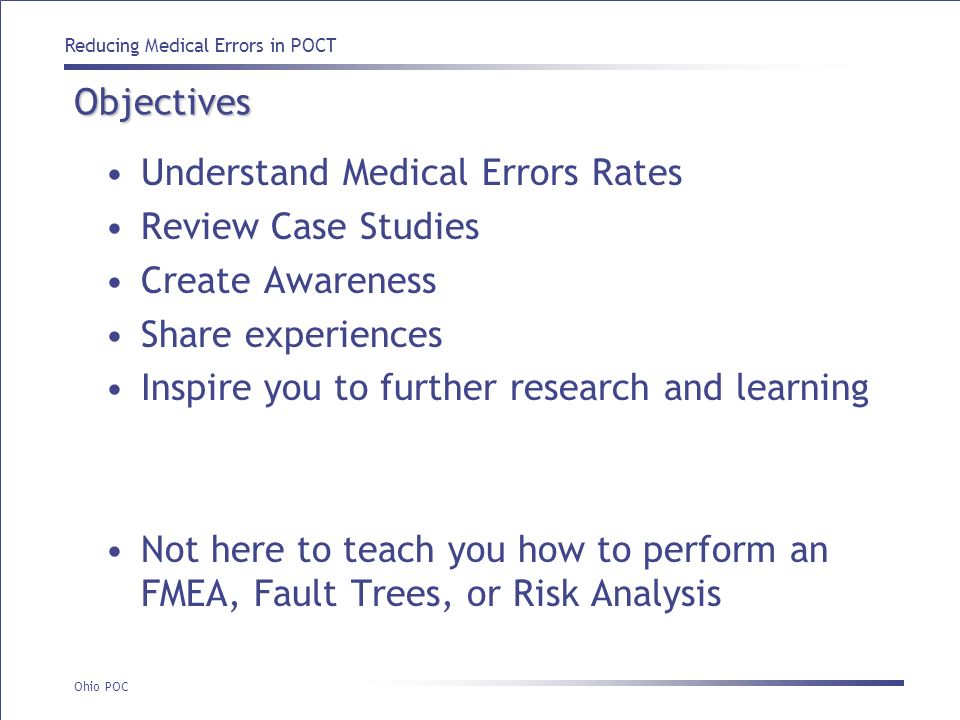 Objectives Understand Medical Errors Rates. Review Case Studies. Create Awareness. Share experiences.