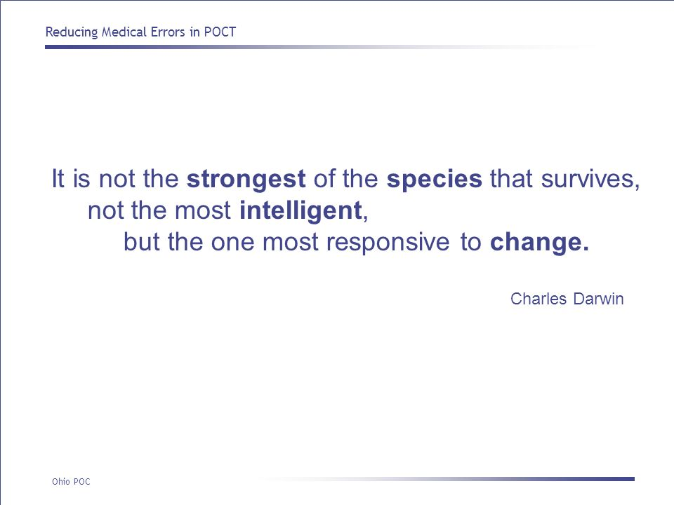 It is not the strongest of the species that survives,