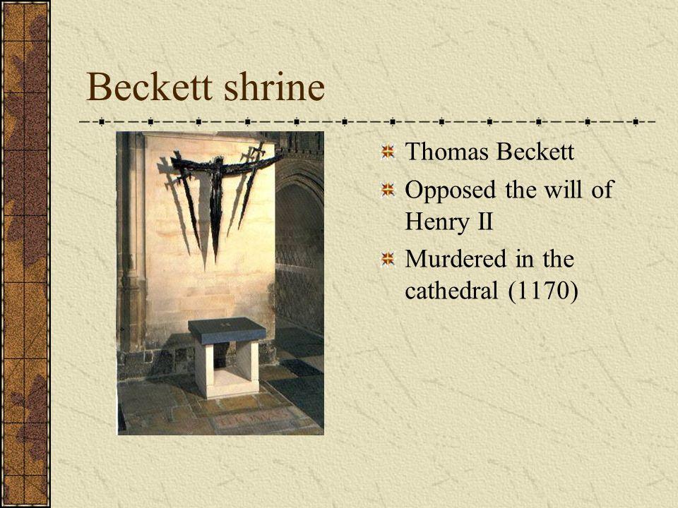 Beckett shrine Thomas Beckett Opposed the will of Henry II