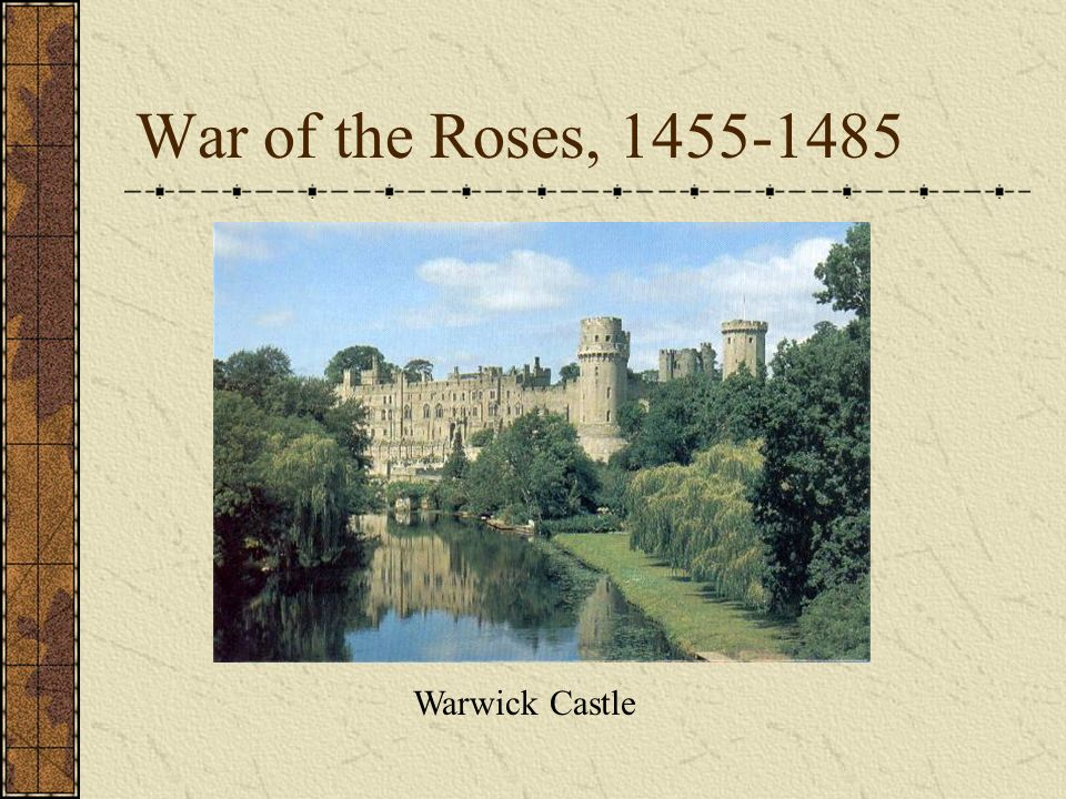 War of the Roses, 1455-1485 Warwick Castle