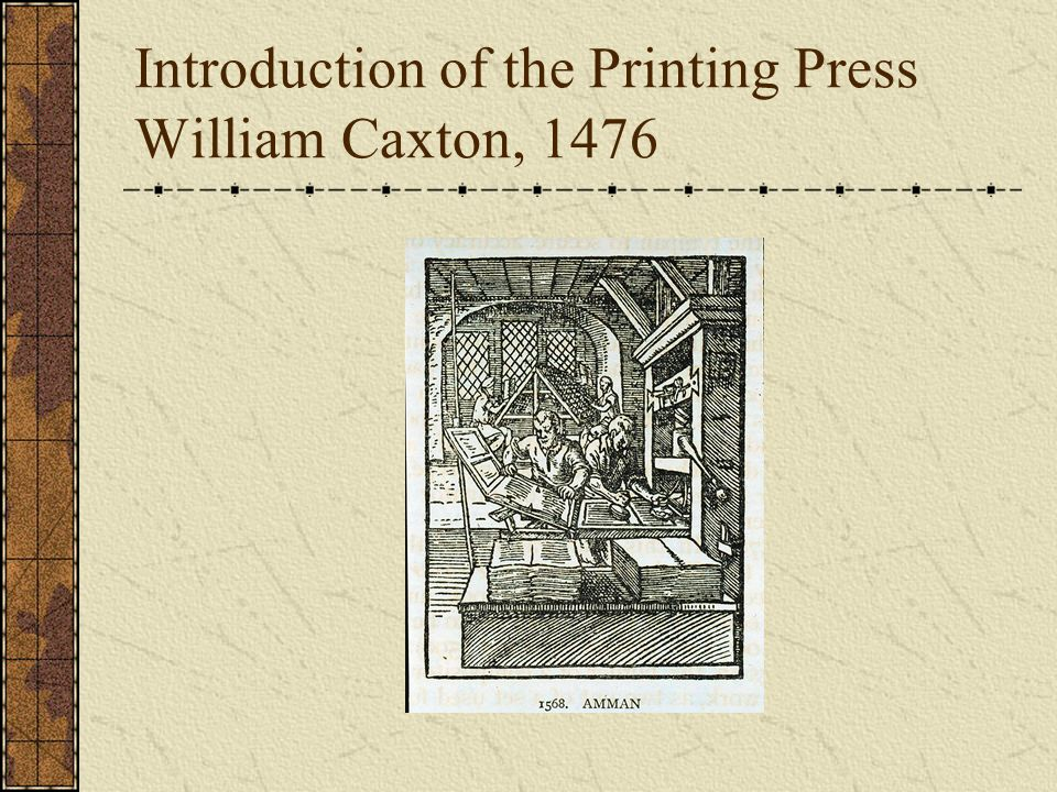 Introduction of the Printing Press William Caxton, 1476