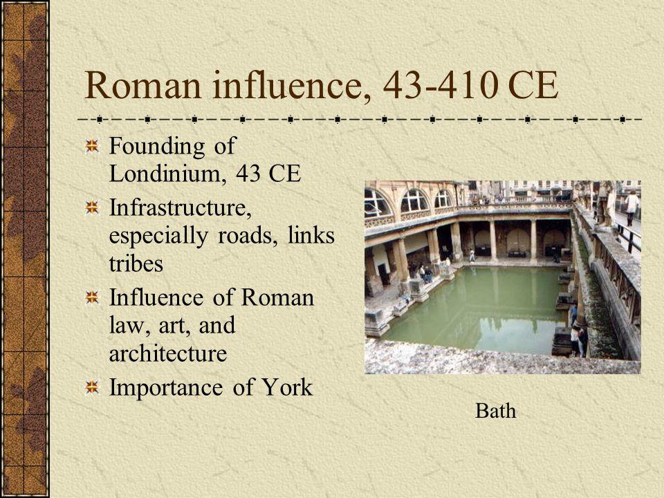 Roman influence, 43-410 CE Founding of Londinium, 43 CE
