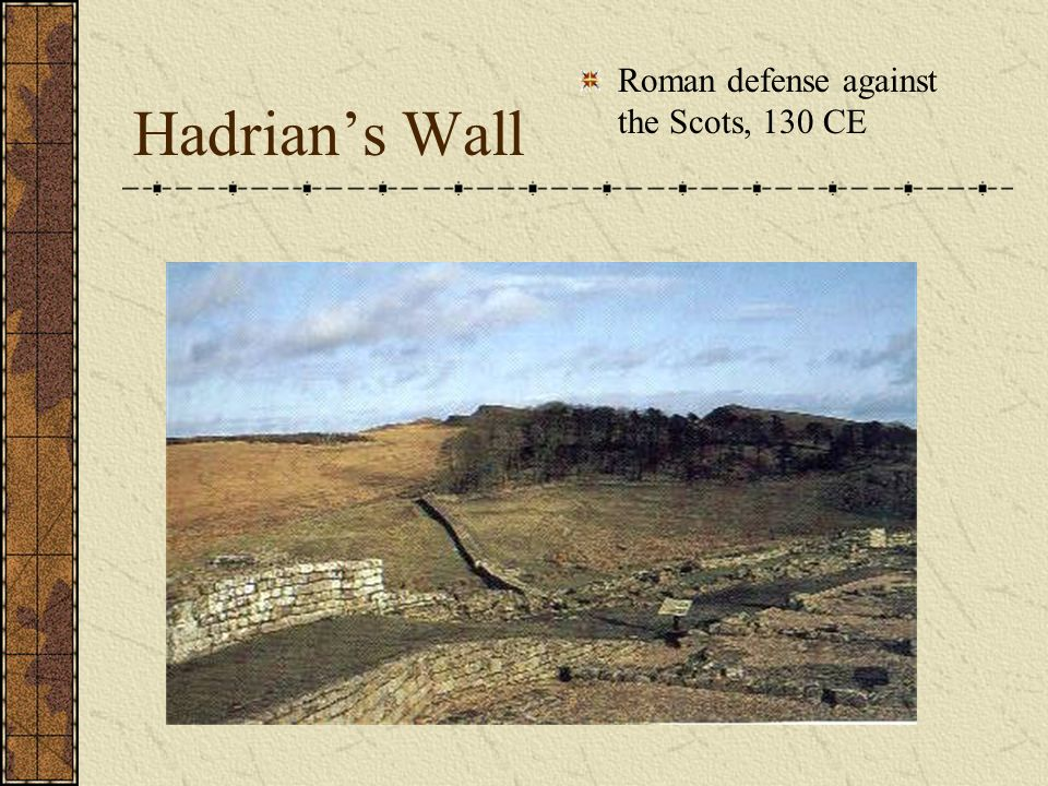 Hadrian's Wall Roman defense against the Scots, 130 CE