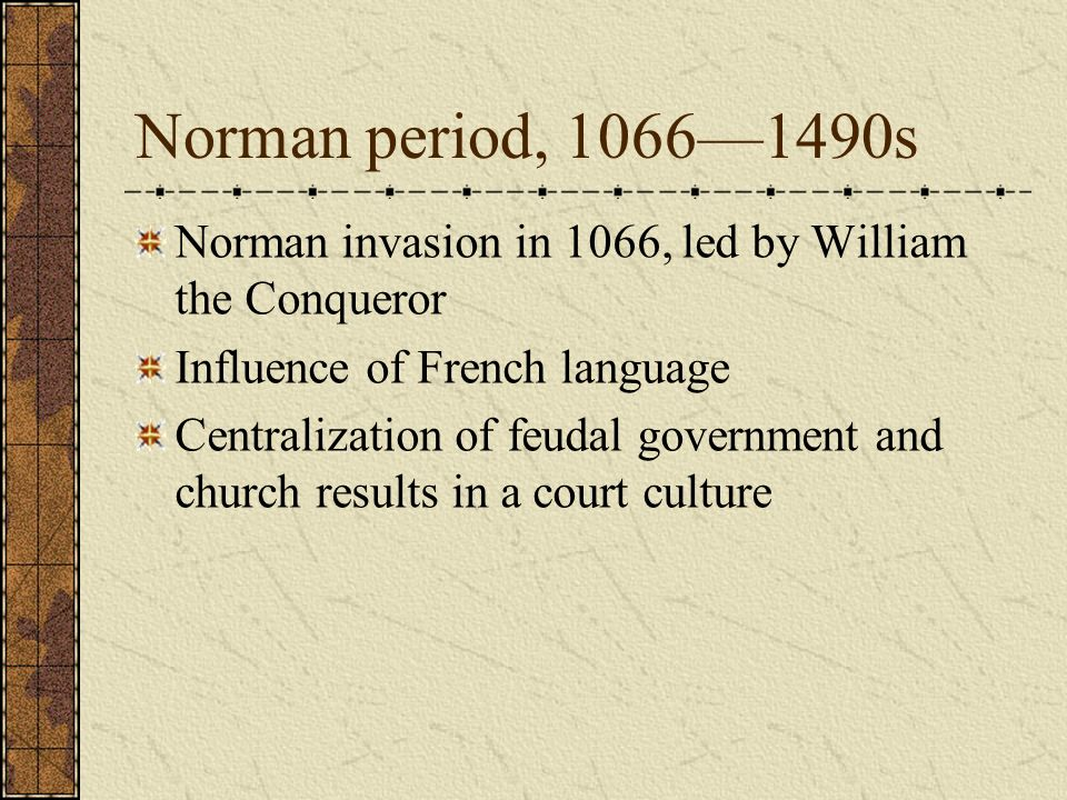 Norman period, 1066—1490s Norman invasion in 1066, led by William the Conqueror. Influence of French language.