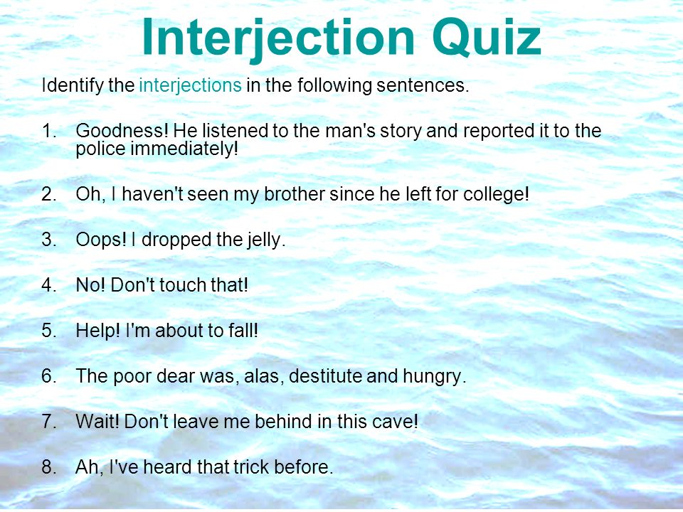 Interjection Quiz Identify the interjections in the following sentences.