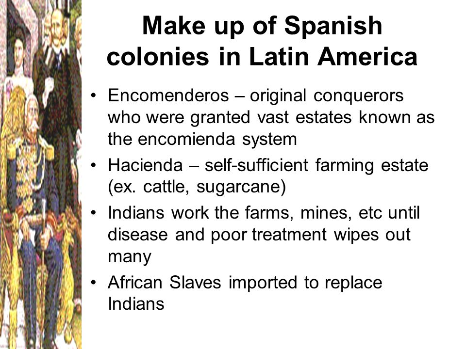 colonial latin america labor systems Use of labor systems 1750-1914 the use of labor systems in latin america from the 1750-1914 was a process with tremendous impact on the people and on the world in general colonial policy varied depending on time and country involved 2.