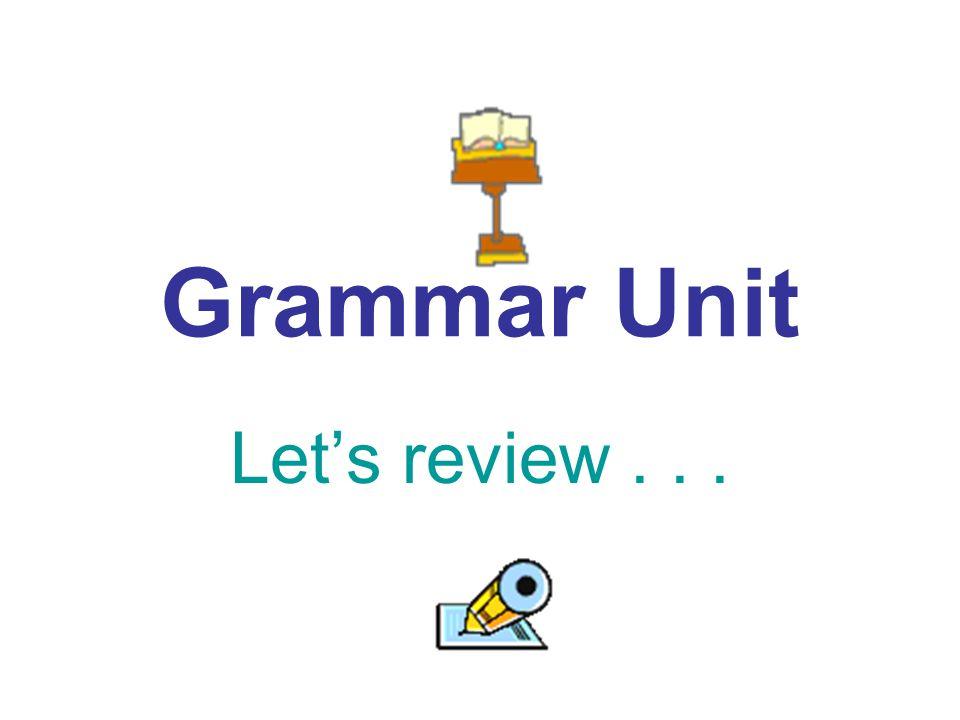 Grammar Unit Let's review . . .