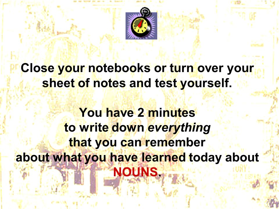Close your notebooks or turn over your sheet of notes and test yourself.