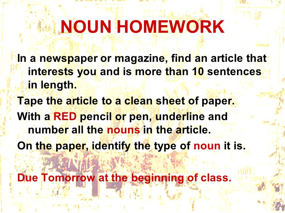 NOUN HOMEWORK In a newspaper or magazine, find an article that interests you and is more than 10 sentences in length.