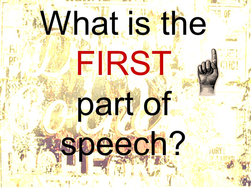 What is the FIRST part of speech