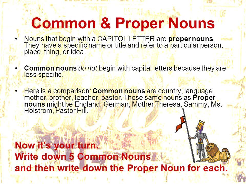Common & Proper Nouns Now it's your turn. Write down 5 Common Nouns