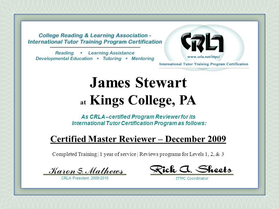 James Stewart at Kings College, PA. As CRLA –certified Program Reviewer for its International Tutor Certification Program as follows:
