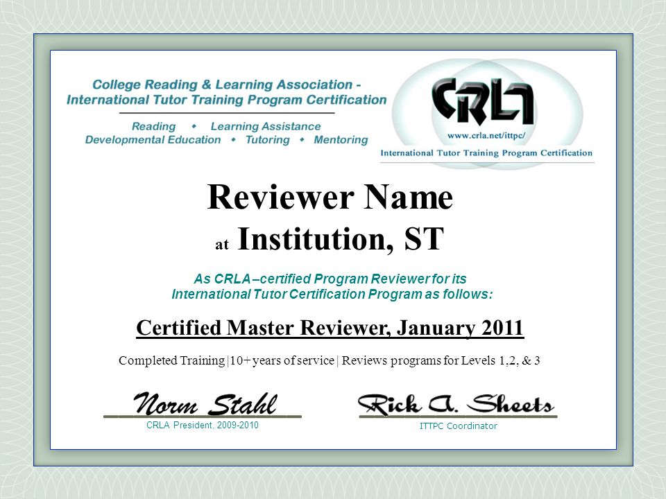 Reviewer Name at Institution, ST. As CRLA –certified Program Reviewer for its International Tutor Certification Program as follows: