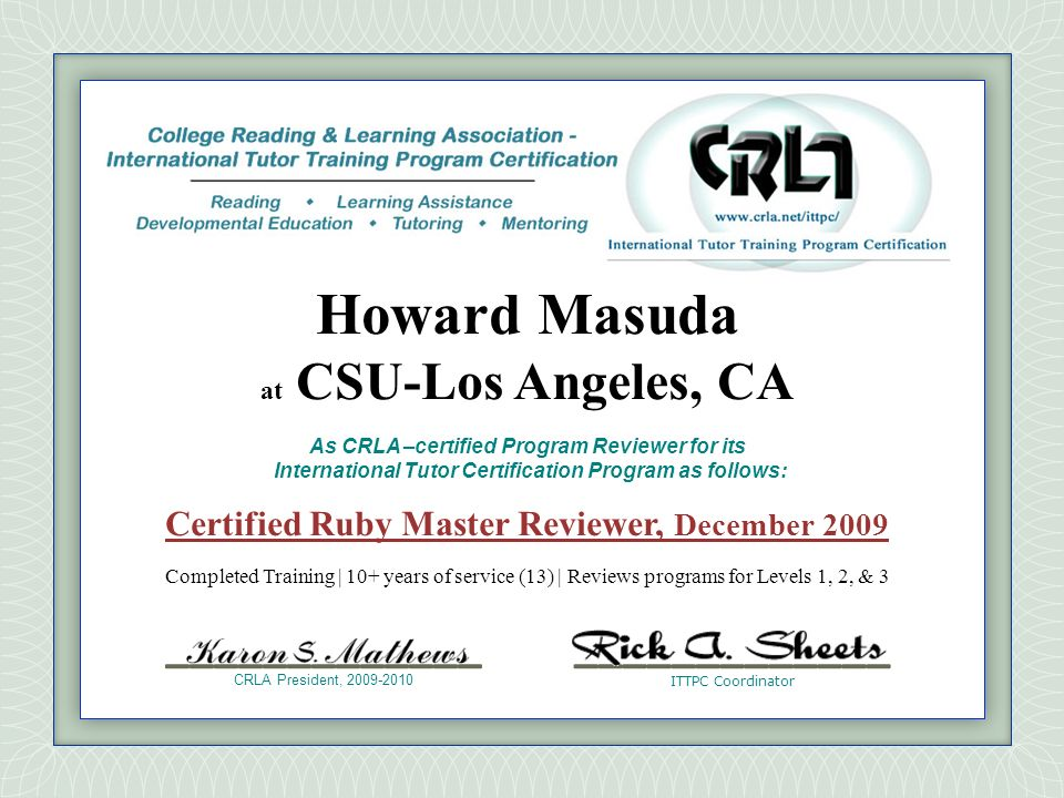 Howard Masuda at CSU-Los Angeles, CA. As CRLA –certified Program Reviewer for its International Tutor Certification Program as follows: