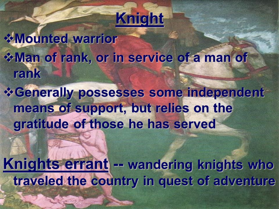 KnightMounted warrior. Man of rank, or in service of a man of rank.