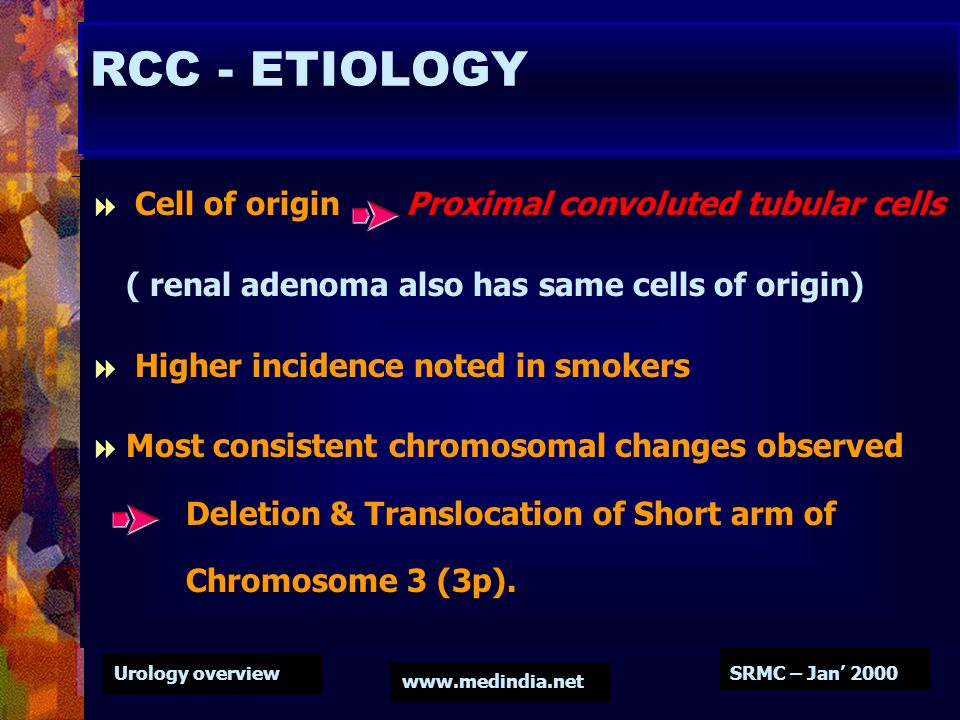 RCC - ETIOLOGY Cell of origin Proximal convoluted tubular cells