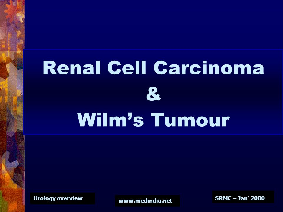 Renal Cell Carcinoma & Wilm's Tumour