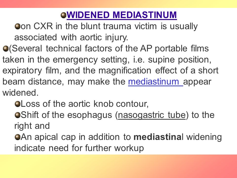 WIDENED MEDIASTINUM on CXR in the blunt trauma victim is usually associated with aortic injury.