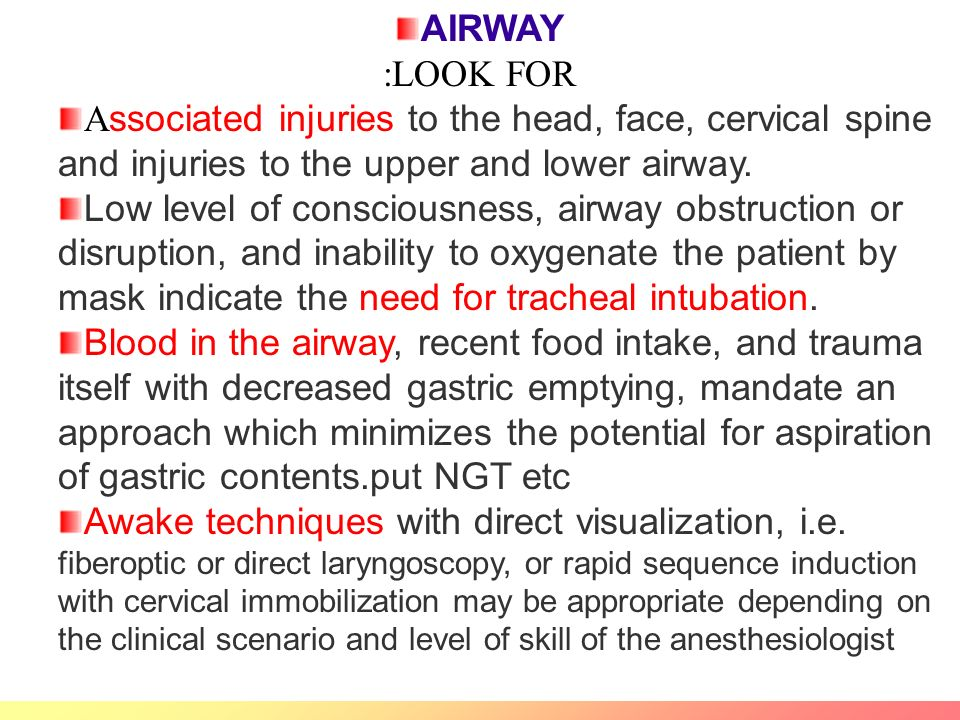 AIRWAY :LOOK FOR Associated injuries to the head, face, cervical spine and injuries to the upper and lower airway.