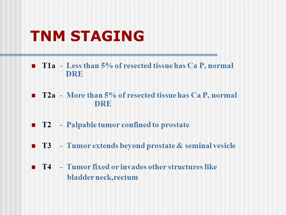 TNM STAGING T1a - Less than 5% of resected tissue has Ca P, normal DRE
