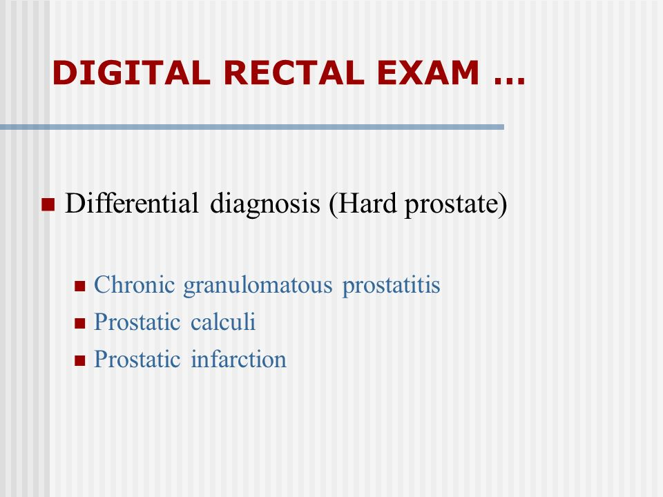 DIGITAL RECTAL EXAM … Differential diagnosis (Hard prostate)