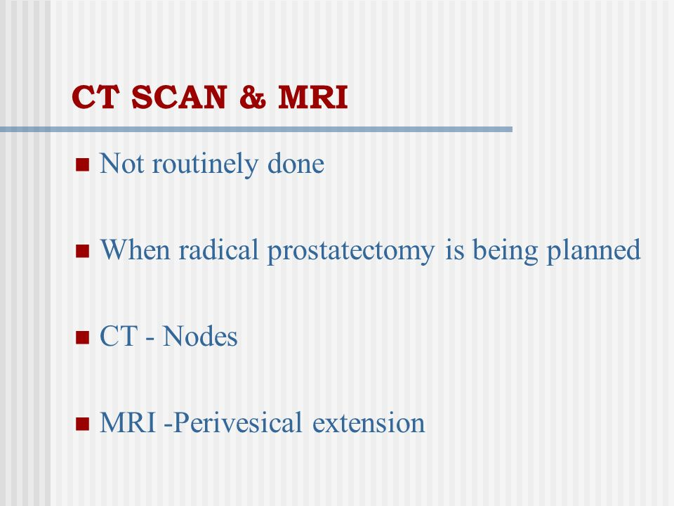CT SCAN & MRI Not routinely done