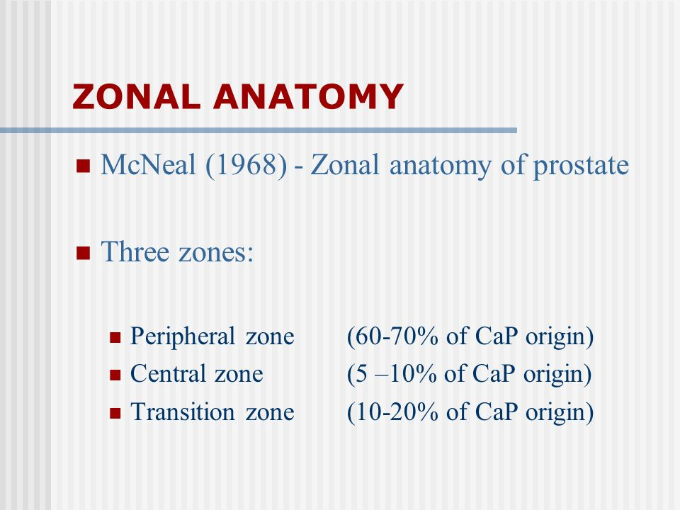 ZONAL ANATOMY McNeal (1968) - Zonal anatomy of prostate Three zones: