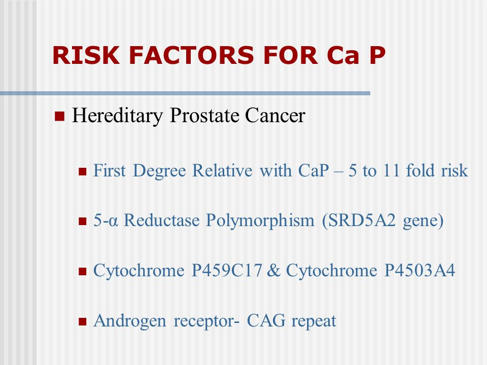 RISK FACTORS FOR Ca P Hereditary Prostate Cancer