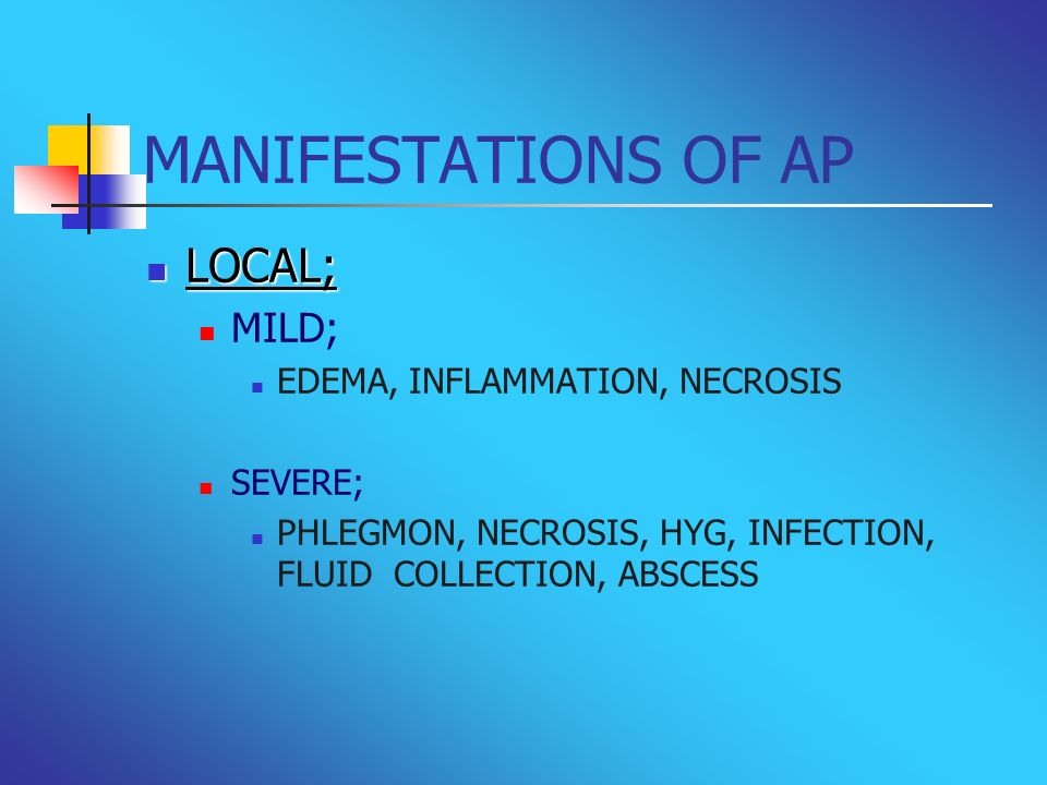 MANIFESTATIONS OF AP LOCAL; MILD; EDEMA, INFLAMMATION, NECROSIS