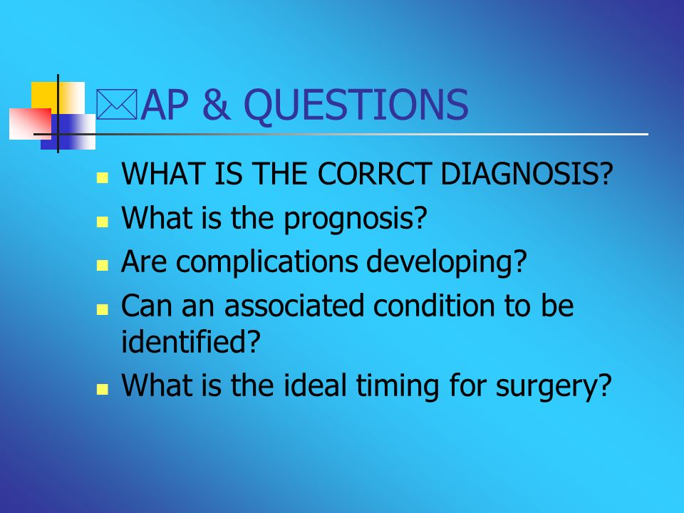 AP & QUESTIONS WHAT IS THE CORRCT DIAGNOSIS What is the prognosis