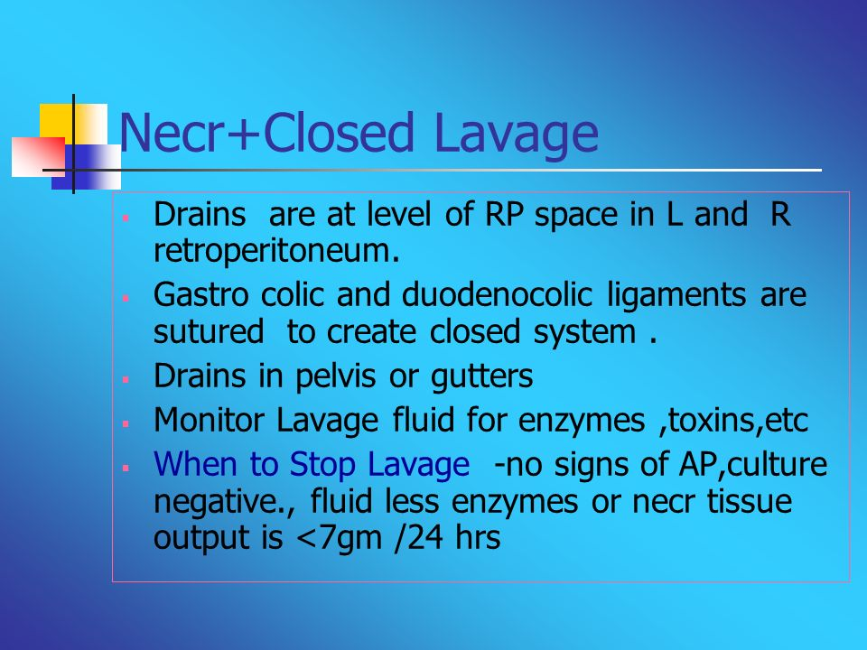 Necr+Closed LavageDrains are at level of RP space in L and R retroperitoneum.
