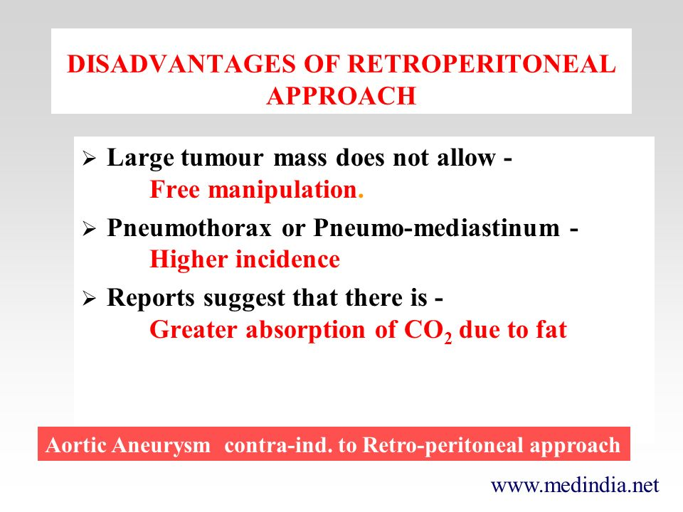 DISADVANTAGES OF RETROPERITONEAL APPROACH