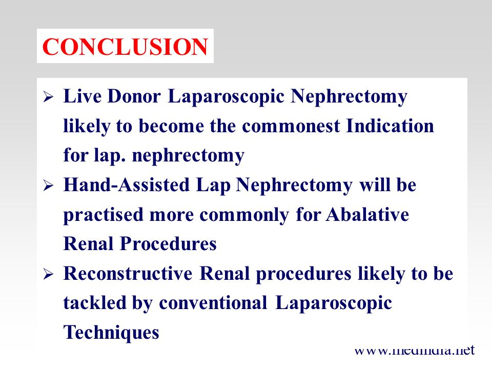 CONCLUSION Live Donor Laparoscopic Nephrectomy likely to become the commonest Indication for lap. nephrectomy.