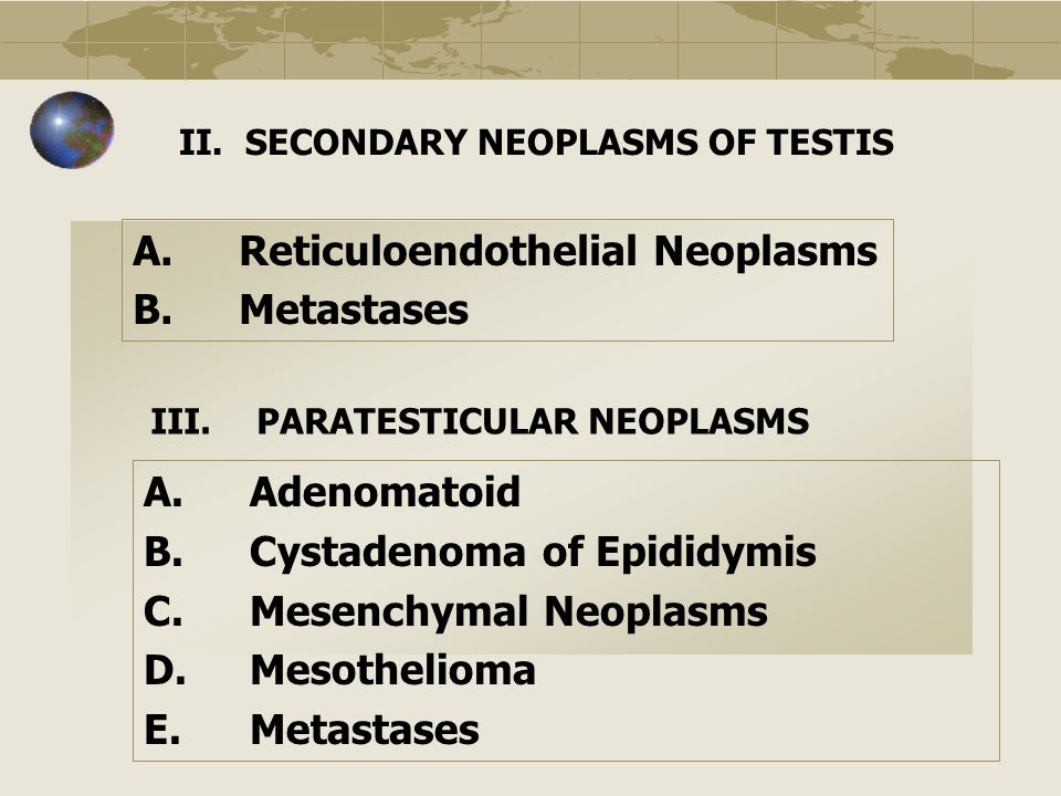 A. Reticuloendothelial Neoplasms B. Metastases