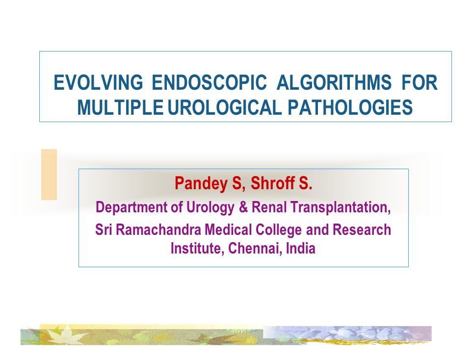 EVOLVING ENDOSCOPIC ALGORITHMS FOR MULTIPLE UROLOGICAL PATHOLOGIES