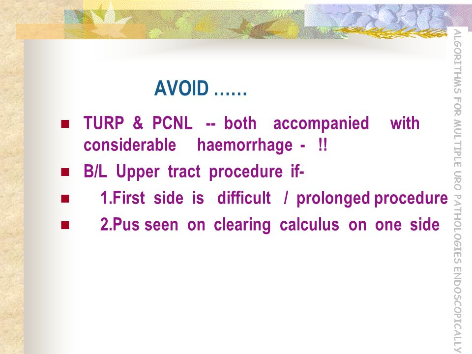 AVOID …… TURP & PCNL -- both accompanied with considerable haemorrhage - !! B/L Upper tract procedure if-