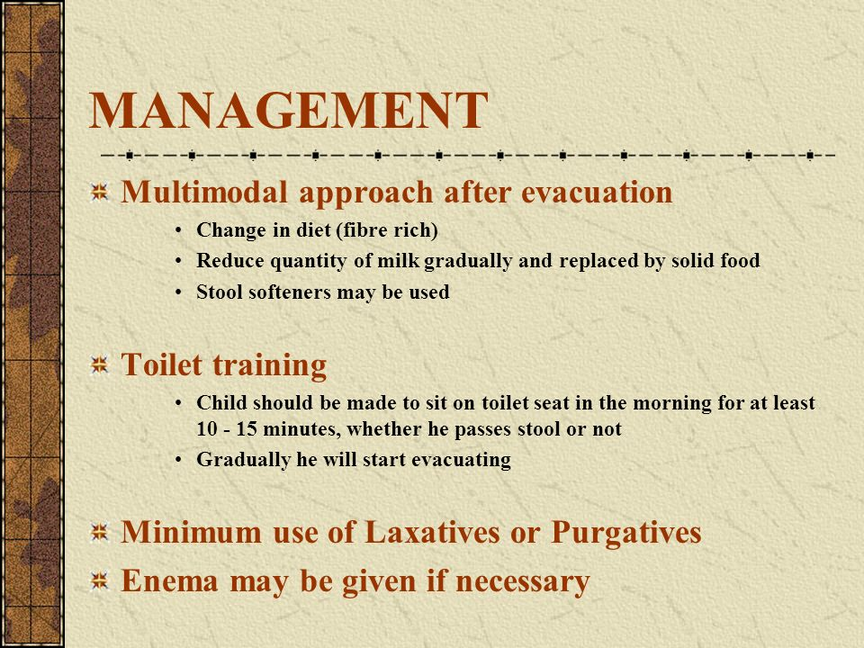 MANAGEMENT Multimodal approach after evacuation Toilet training