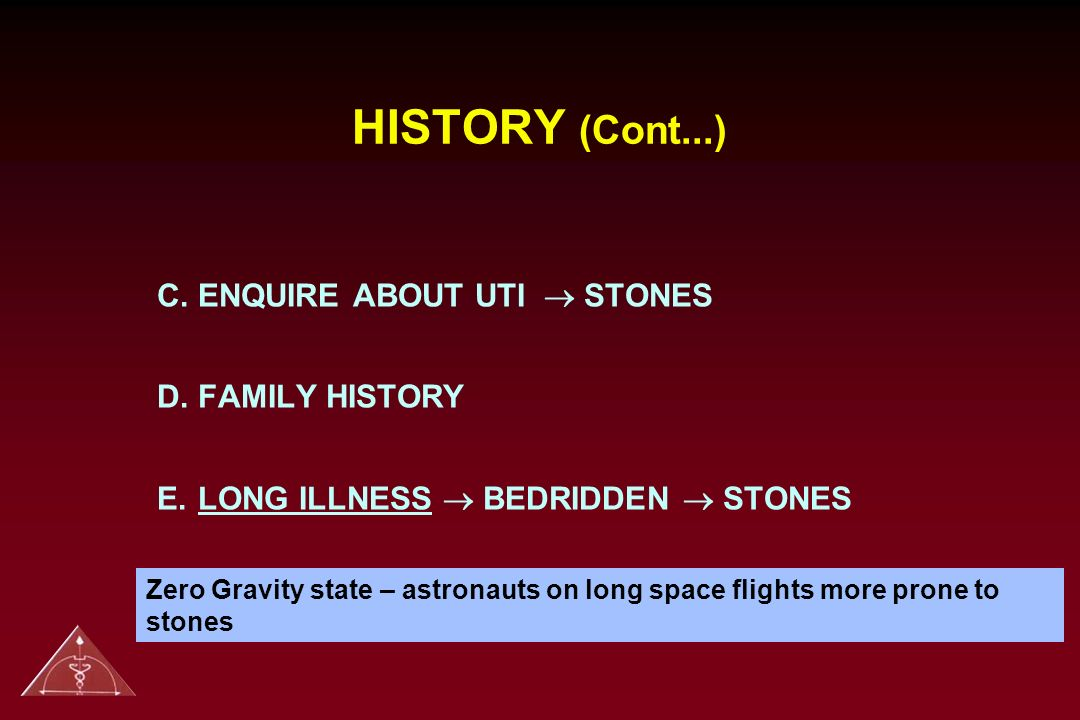 HISTORY (Cont...) C. ENQUIRE ABOUT UTI ® STONES D. FAMILY HISTORY