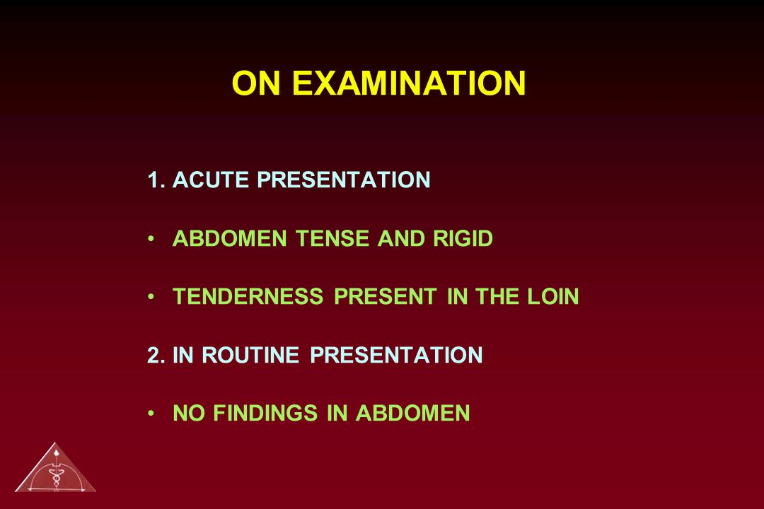ON EXAMINATION 1. ACUTE PRESENTATION ABDOMEN TENSE AND RIGID