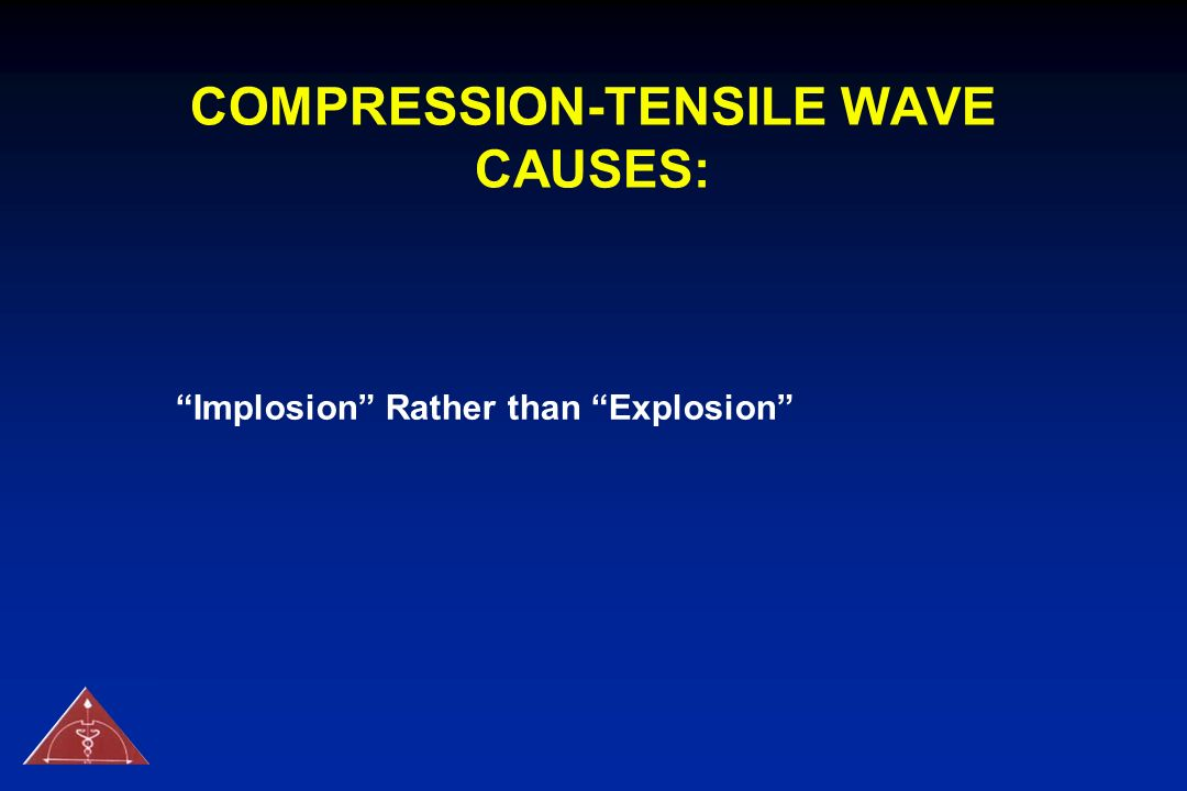 COMPRESSION-TENSILE WAVE CAUSES: