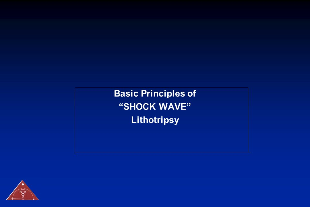 Basic Principles of SHOCK WAVE Lithotripsy