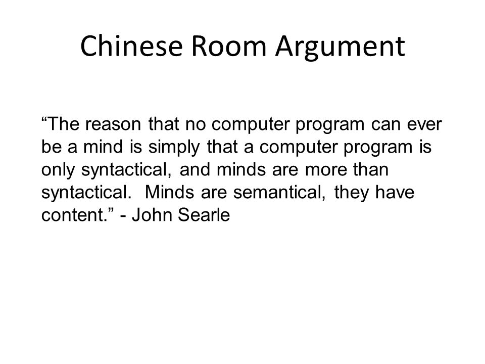 a study on the chinese room argument of john searle John searle's chinese room argument (cra) purports to demonstrate that syntax is not sufficient for semantics, and, hence, because computation cannot yield.