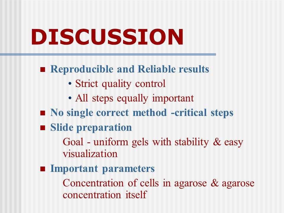 DISCUSSION Reproducible and Reliable results Strict quality control