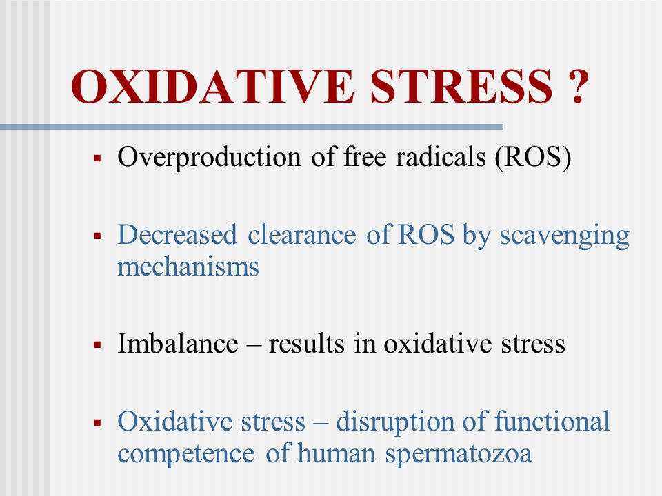 OXIDATIVE STRESS Overproduction of free radicals (ROS)